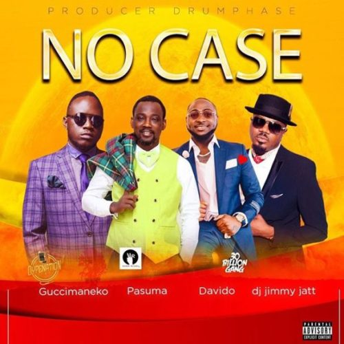 Guccimaneeko - No Case ft. Pasuma, Davido, DJ Jimmy Jatt