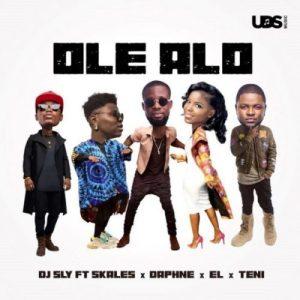 DJ Sly - Ole Alo ft. Skales x Teni x Daphne x EL