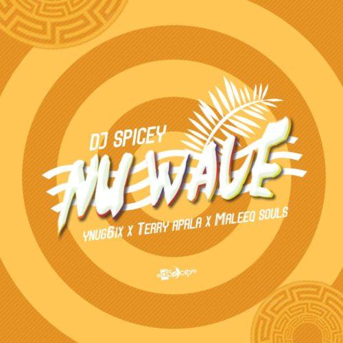 DJ Spicey x Yung6ix x Terry Apala x Maleeq Souls - Nu Wave