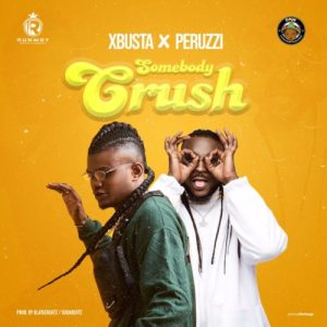 Xbusta ft. Peruzzi - Somebody Crush