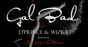 DJ Xclusive - Gal Bad ft D'Prince x Wizkid