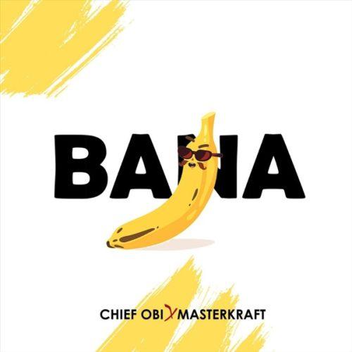 Chief Obi ft Masterkraft - Bana