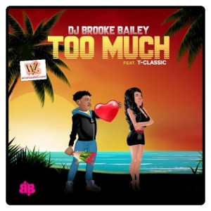 DJ Brooke Bailey ft. T-Classic – Too Much