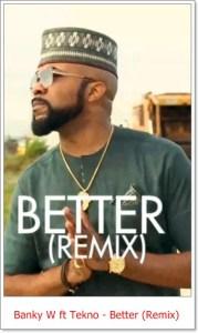 Banky W - Better (Remix) ft. Tekno