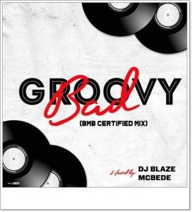DJ Blaze McBede - Groovy Bad Mix