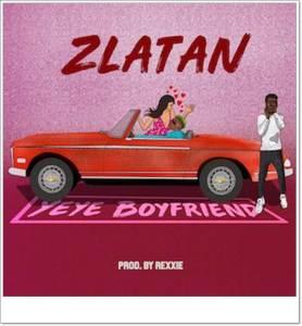 Zlatan - Yeye Boyfriend (Mp3 Download)