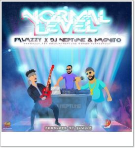 Fawazzy ft Magnito, Dj Neptune - Normal Level (Mp3 + Video)