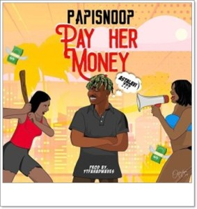 PapiSnoop ft Naira Marley - Pay Her Money