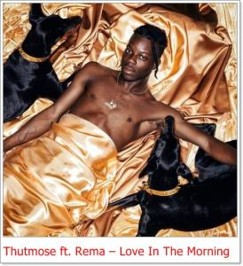 Thutmose ft. Rema - Love In The Morning
