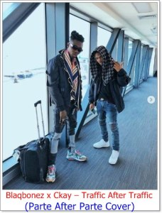 Blaqbonez x Ckay - Traffic After Traffic (Parte After Parte Cover)