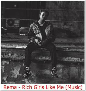 Rema - Rich Girls Like Me (Mp3 Download)