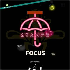 [DMW New Signee] Ayanfe - Focus (Music)