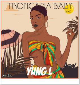 Yung L - Tropicana Baby (Mp3 + Video)