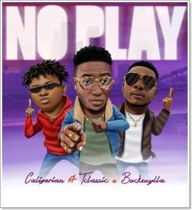 Caligerian ft T-Classic, Buckwylla - No Play (Music)