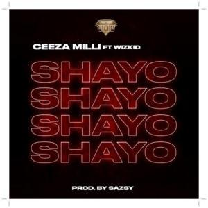 Ceeza Milli ft Wizkid - Shayo