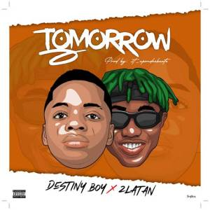 Destiny Boy - Tomorrow ft Zlatan (Mp3 Download)