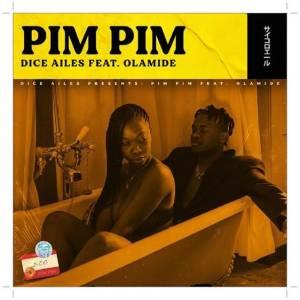 Dice Ailes - Pim Pim ft Olamide