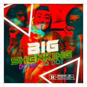 Doski ft Qdot - Big Shenking