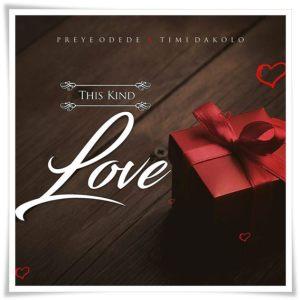 Download Preye Odede ft Timi Dakolo - This Kind Love Mp3