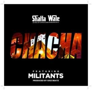 Shatta Wale - Chacha ft Militants (Music)