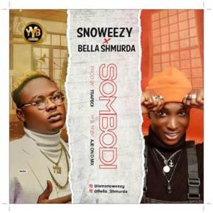 Download Snoweezy ft Bella Shmurda - Sombodi