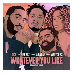 Loick Essien - Whatever You Like ft. Mr Eazi, Wretch 32, Aida Lae (Mp3 + Video)