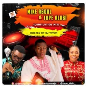 Download Gospel Mixtape:DJ Virgin - Mike Abdul x Tope Alabi Mix