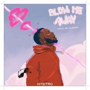 download Mystro Blow Me Away mp3 download