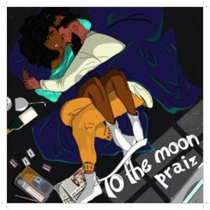 """A new song """"To The Moon"""" by Praiz"""