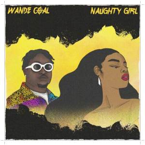 A song by Wande Coal titled Naughty Girl