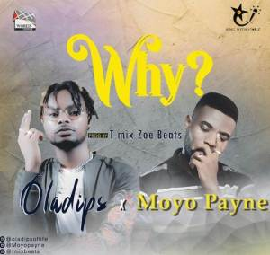 New song by Oladips ft. Moyo Payne titled Why