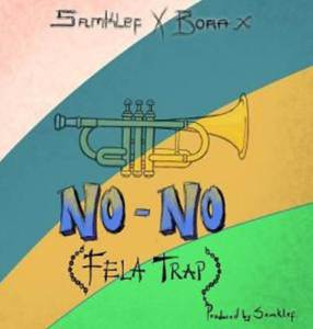 Samklef ft. Bora X titled No No (Fela Trap)