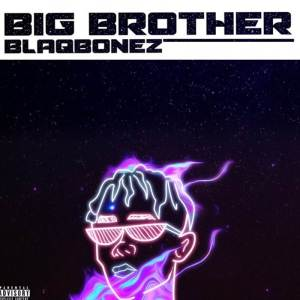 latest Blaqbonez's song titled Big Brother