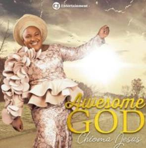 Gospel Music Chioma Jesus titled Awesome God Mp3 Download
