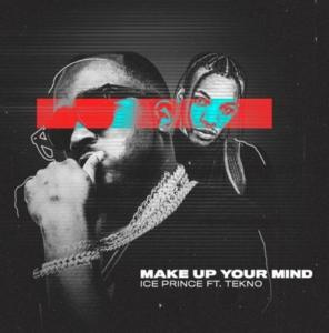 Ice Prince ft. Tekno Make Up Your Mind