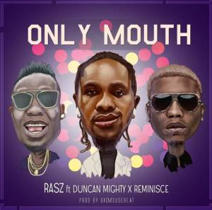 Rasz ft. Duncan Mighty, Reminisce Only Mouth