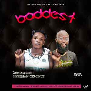 Shivo Master ft. Hypeman Yebonet - Baddest (Mp3 Download)