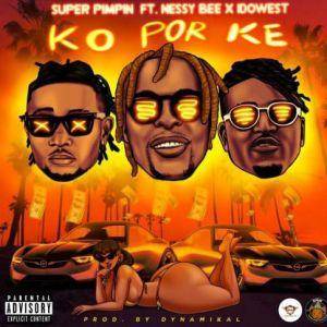 Super Pimpin, Idowest, Nessy Bee - Ko Por Ke (KPK) Mp3 Download
