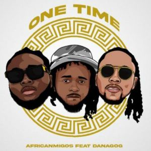 AfricanMigos - One Time ft. Danagog (Mp3 Download)