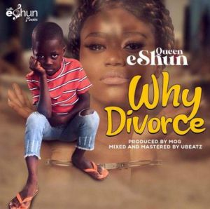Queen eShun - Why Divorce? (Mp3 Download)