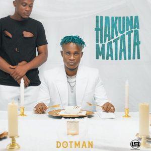 DOWNLOAD ALBUM: Dotman - Hakuna Matata (Mp3 & Zip)