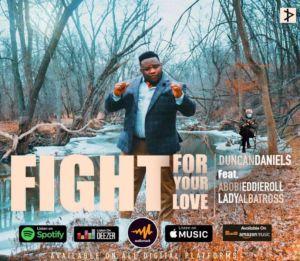 Duncan Daniels - Fight For Your Love ft. Abobi Eddieroll & Lady Albatross