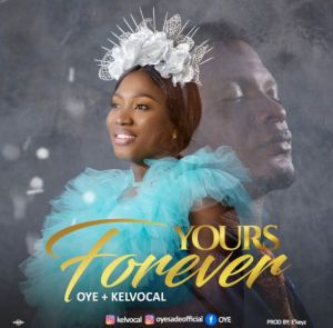 Oye ft. Kelvocal - Yours Forever