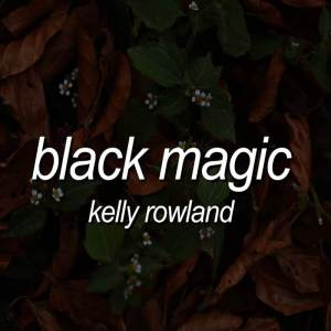 Kelly Rowland - Black Magic Mp3 Download