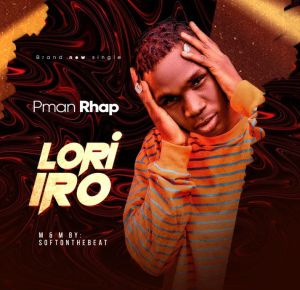 Pman Rhap - Lori Iro (Mp3 Download)