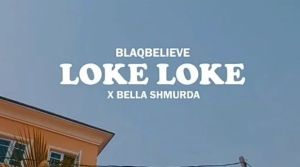 Blaqbelieve ft Bella Shmurda - Loke Loke (Mp3 Download)