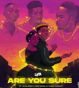 Lyta - Are You Sure ft. Naira Marley, Zinoleesky, EMO Grae