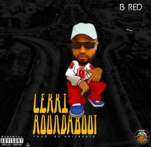 B-Red - Lekki Roundabout (Mp3 Download)