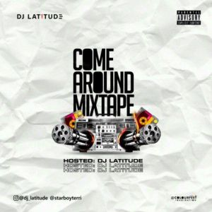 DOWNLOAD MIXTAPE: DJ Latitude - Come Around Mix