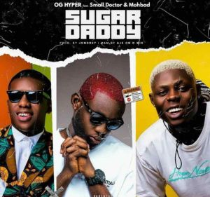 OG Hyper ft Small Doctor, Mohbad - Sugar Daddy